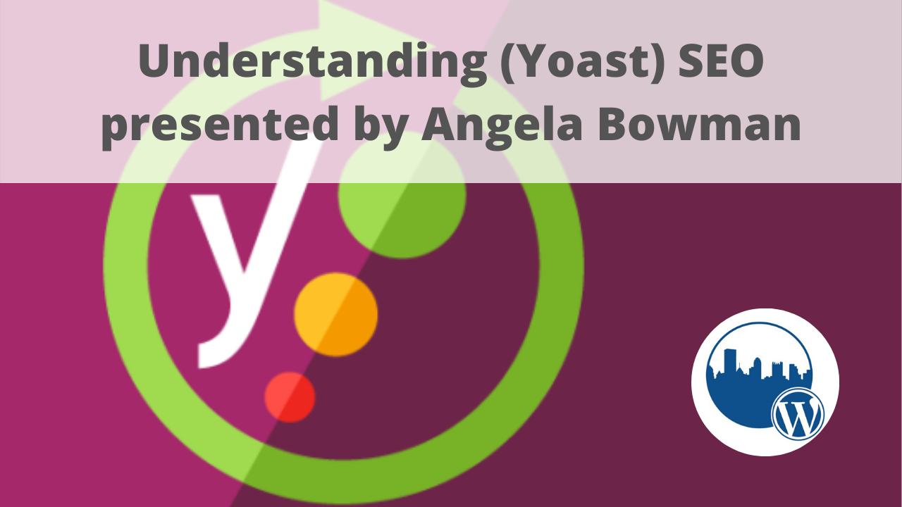 WordPress Pittsburgh May 2020 Meetup - Understanding (Yoast) SEO presented by Angela Bowman